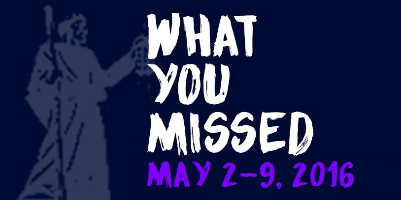 What You Missed - May 2-9, 2016