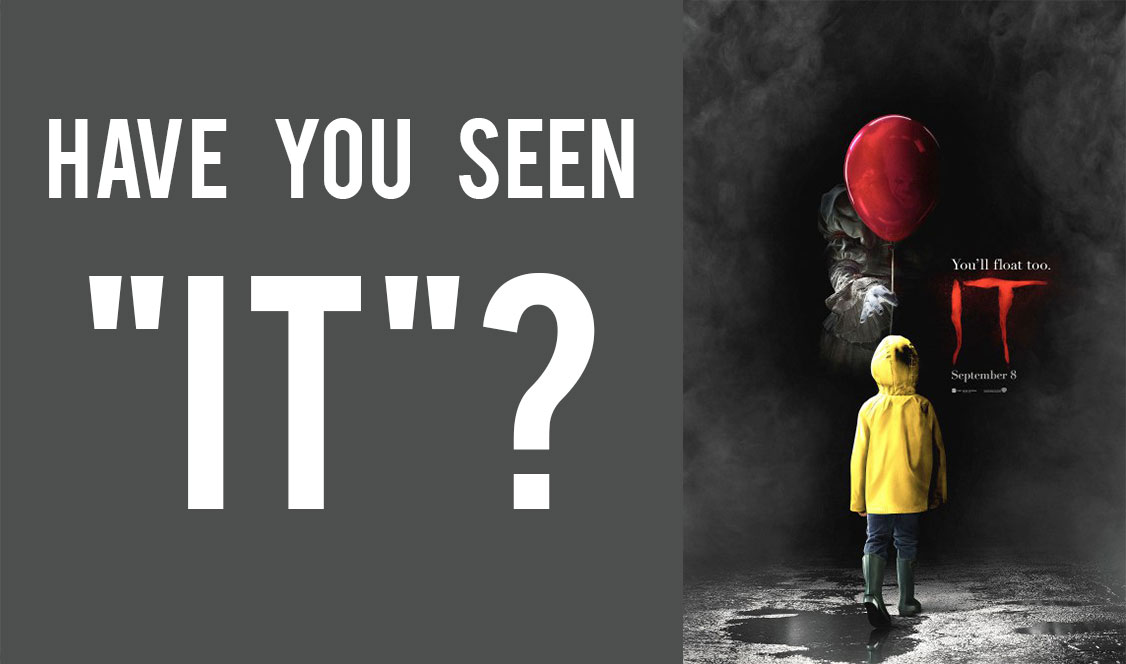 "Have you seen ""IT""?"