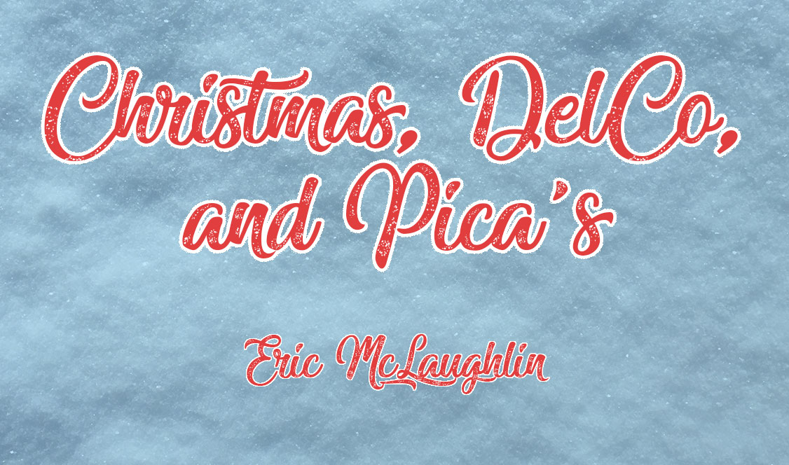 Christmas, DelCo, and Pica's