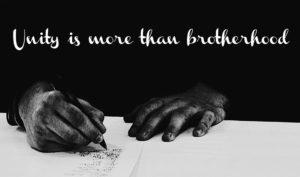 Unity is more than Brotherhood