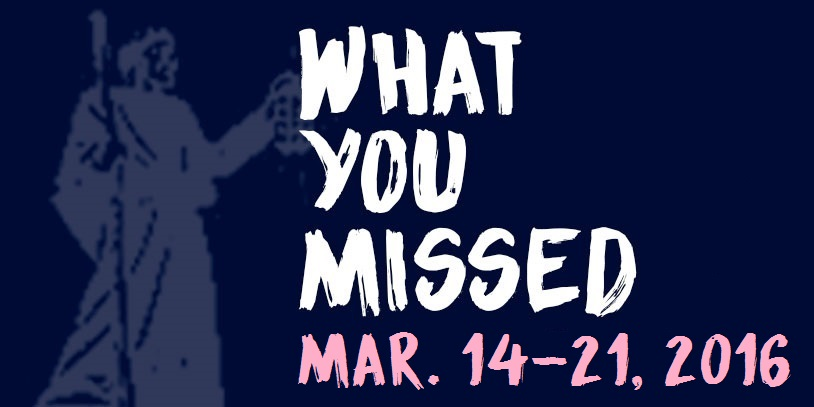 What You Missed - Mar. 14-21, 2016