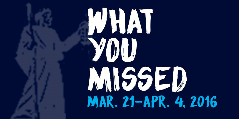 What You Missed - Mar. 21-Apr. 4, 2016