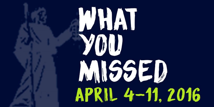 What You Missed - April 4-11, 2016