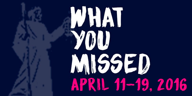 What You Missed - April 11-19, 2016