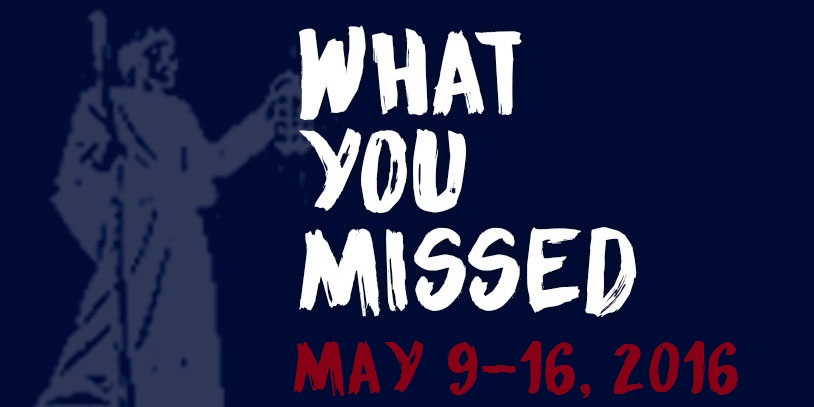 What You Missed - May 9-16, 2016