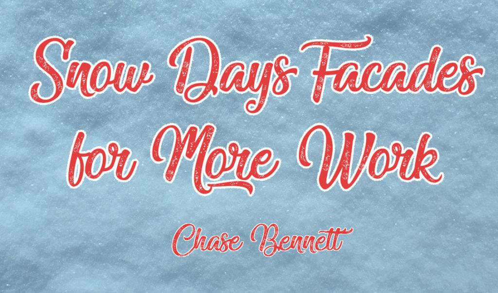 Snow days facades for more work